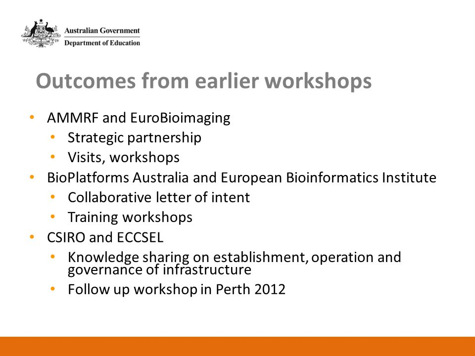 Outcomes from earlier workshops AMMRF and EuroBioimaging Strategic partnership Visits, workshops BioPlatforms Australia and European Bioinformatics In