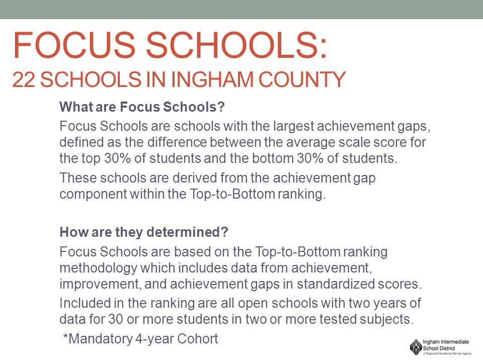 FOCUS SCHOOLS: 22 SCHOOLS IN INGHAM COUNTY What are Focus Schools.