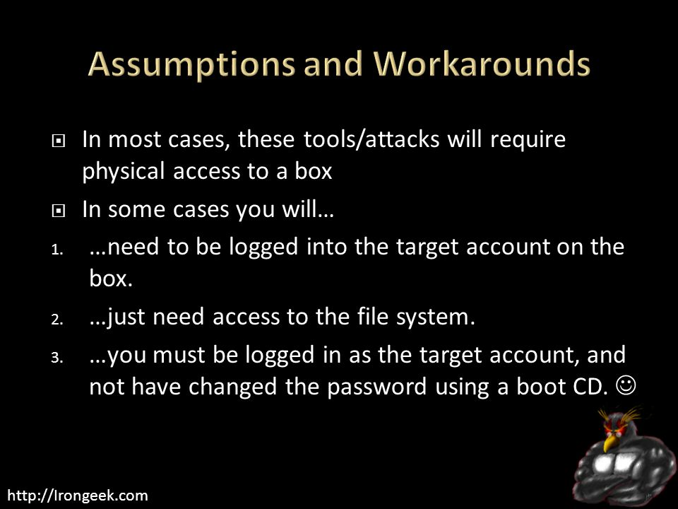 http://Irongeek.com  In most cases, these tools/attacks will require physical access to a box  In some cases you will… 1.