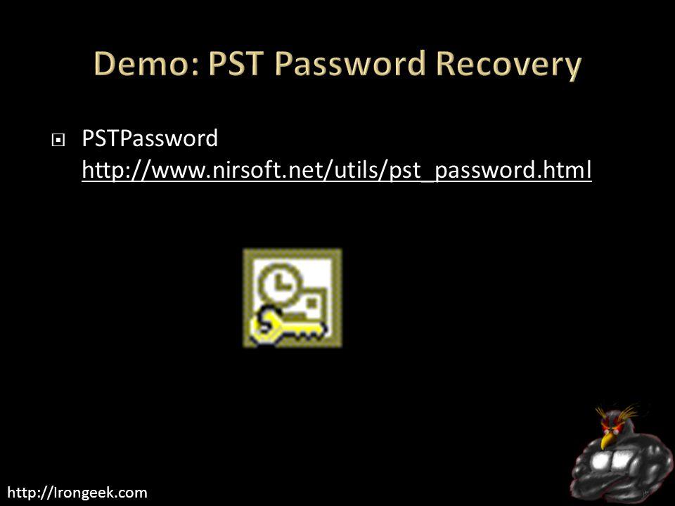 http://Irongeek.com  PSTPassword http://www.nirsoft.net/utils/pst_password.html http://www.nirsoft.net/utils/pst_password.html