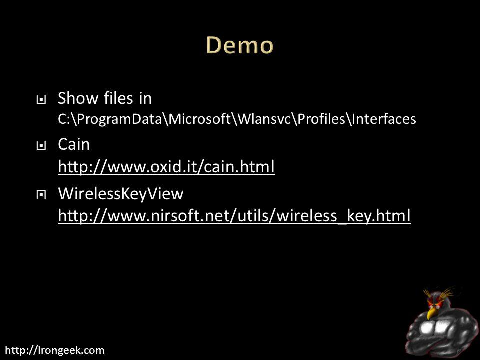 http://Irongeek.com  Show files in C:\ProgramData\Microsoft\Wlansvc\Profiles\Interfaces  Cain http://www.oxid.it/cain.html http://www.oxid.it/cain.html  WirelessKeyView http://www.nirsoft.net/utils/wireless_key.html http://www.nirsoft.net/utils/wireless_key.html