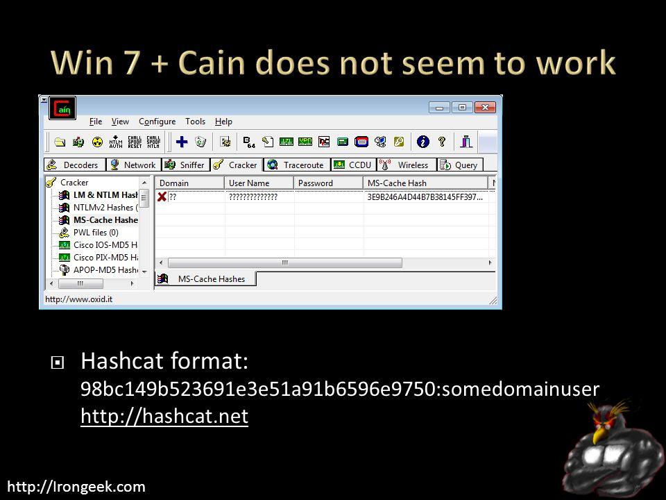 http://Irongeek.com  Hashcat format: 98bc149b523691e3e51a91b6596e9750:somedomainuser http://hashcat.net http://hashcat.net