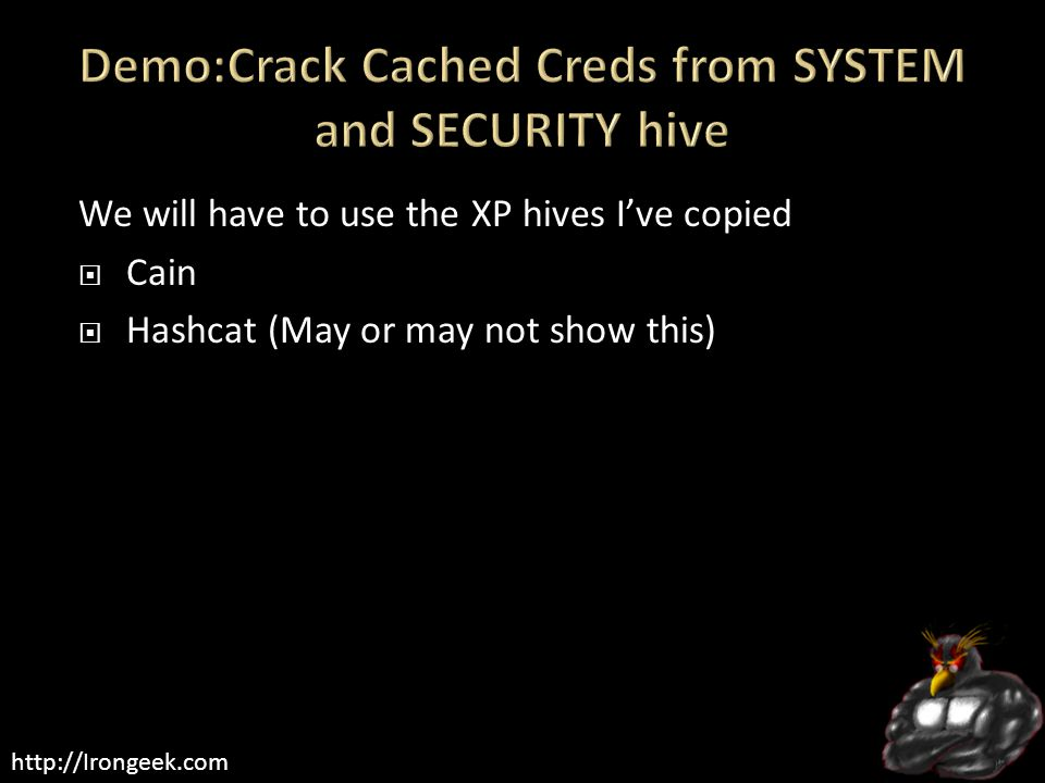 http://Irongeek.com We will have to use the XP hives I've copied  Cain  Hashcat (May or may not show this)