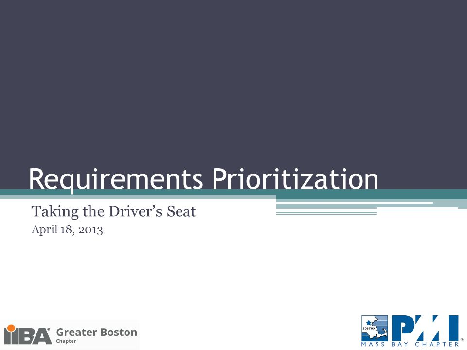 Requirements Prioritization Taking the Driver's Seat April 18, 2013