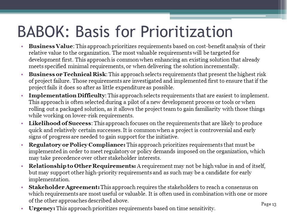 BABOK: Basis for Prioritization Business Value: This approach prioritizes requirements based on cost-benefit analysis of their relative value to the organization.