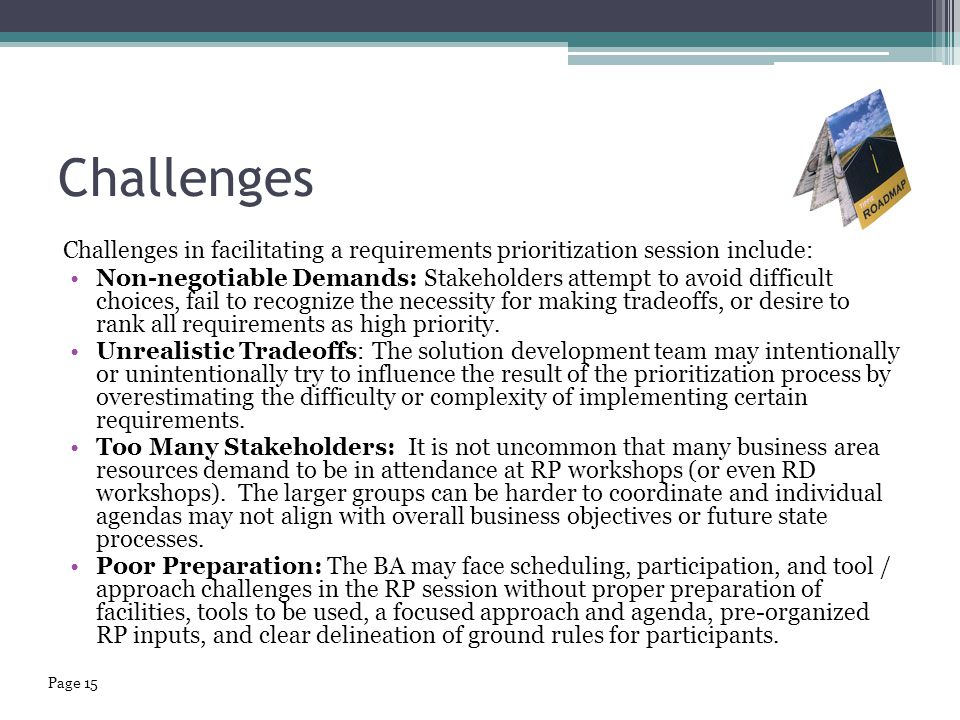 Challenges Challenges in facilitating a requirements prioritization session include: Non-negotiable Demands: Stakeholders attempt to avoid difficult c