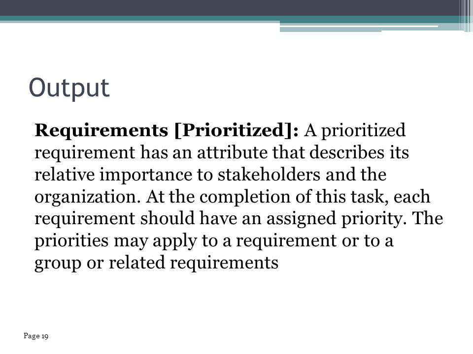 Output Requirements [Prioritized]: A prioritized requirement has an attribute that describes its relative importance to stakeholders and the organization.