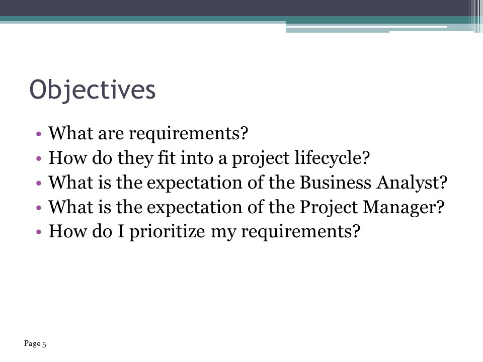 Objectives What are requirements. How do they fit into a project lifecycle.