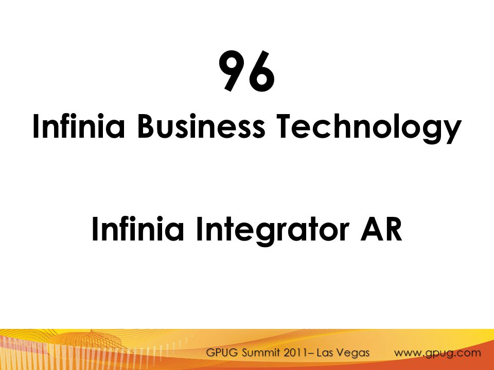 GPUG Summit 2011– Las Vegas www.gpug.com 96 Infinia Business Technology Infinia Integrator AR