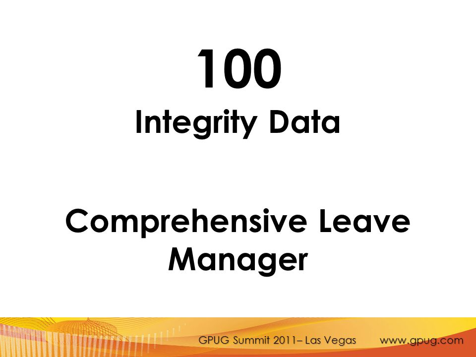 GPUG Summit 2011– Las Vegas www.gpug.com 100 Integrity Data Comprehensive Leave Manager