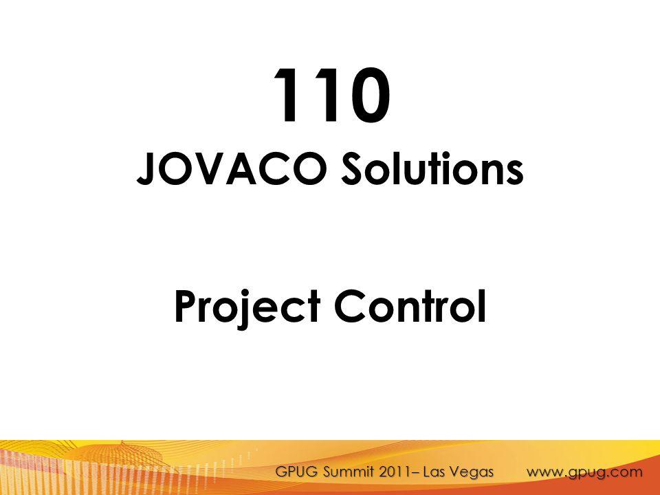 GPUG Summit 2011– Las Vegas www.gpug.com 110 JOVACO Solutions Project Control