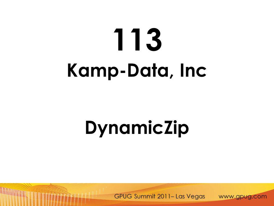 GPUG Summit 2011– Las Vegas www.gpug.com 113 Kamp-Data, Inc DynamicZip