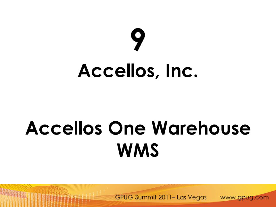GPUG Summit 2011– Las Vegas www.gpug.com 9 Accellos, Inc. Accellos One Warehouse WMS