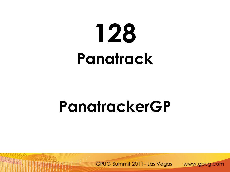 GPUG Summit 2011– Las Vegas www.gpug.com 128 Panatrack PanatrackerGP