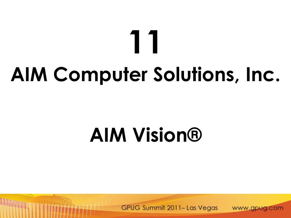 GPUG Summit 2011– Las Vegas www.gpug.com 11 AIM Computer Solutions, Inc. AIM Vision®