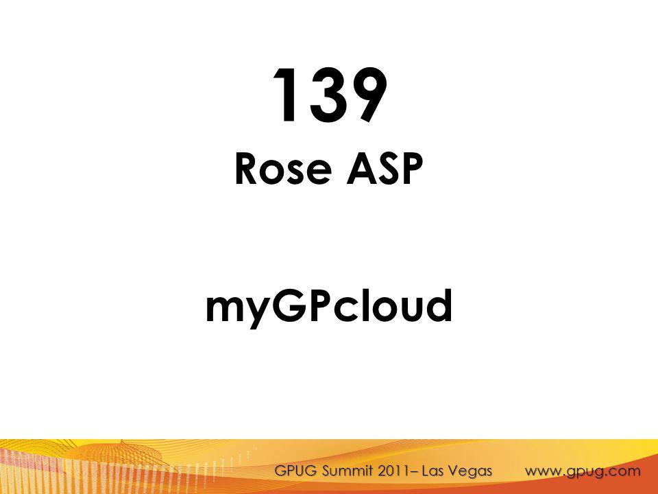 GPUG Summit 2011– Las Vegas www.gpug.com 139 Rose ASP myGPcloud