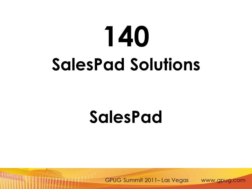 GPUG Summit 2011– Las Vegas www.gpug.com 140 SalesPad Solutions SalesPad