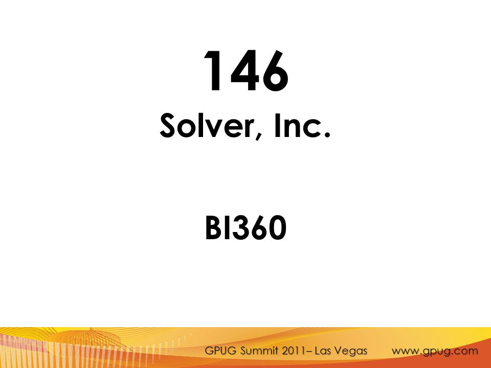 GPUG Summit 2011– Las Vegas www.gpug.com 146 Solver, Inc. BI360