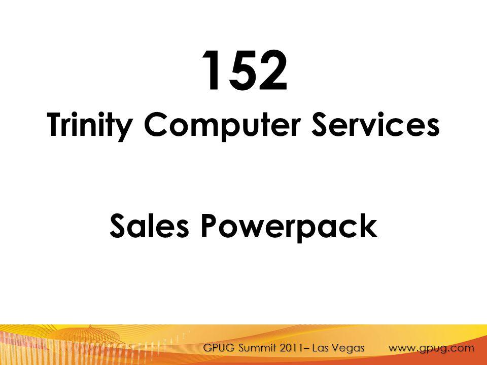 GPUG Summit 2011– Las Vegas www.gpug.com 152 Trinity Computer Services Sales Powerpack