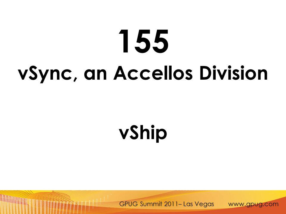 GPUG Summit 2011– Las Vegas www.gpug.com 155 vSync, an Accellos Division vShip