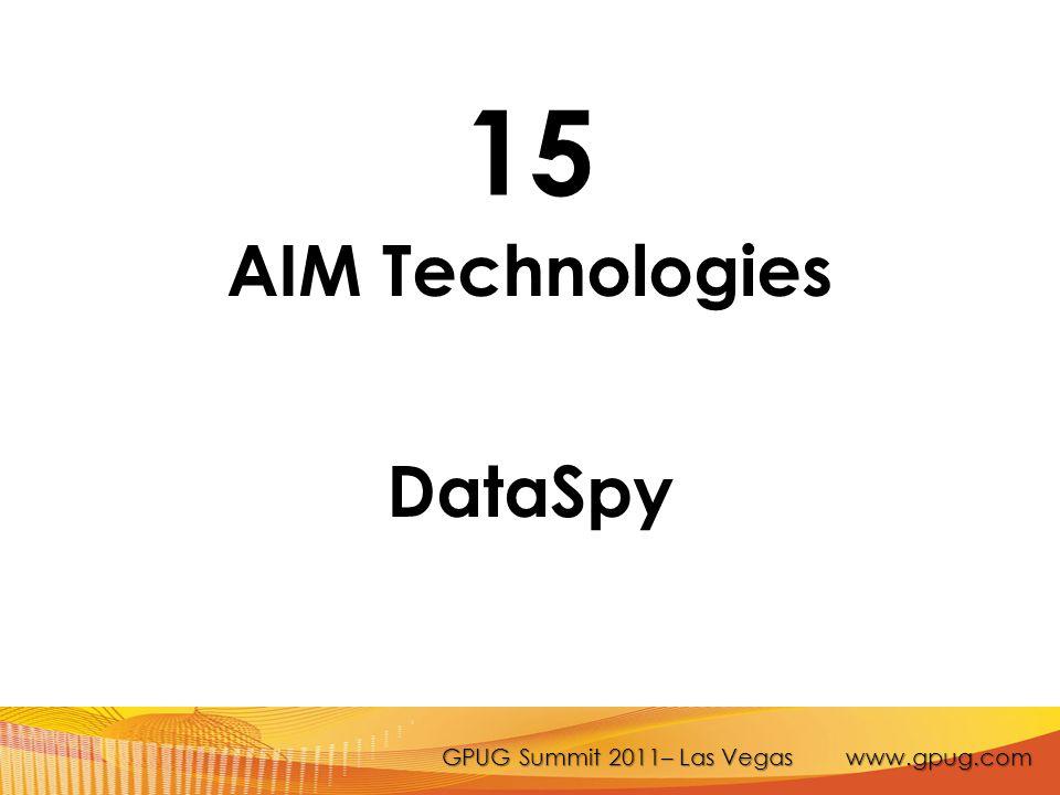 GPUG Summit 2011– Las Vegas www.gpug.com 15 AIM Technologies DataSpy