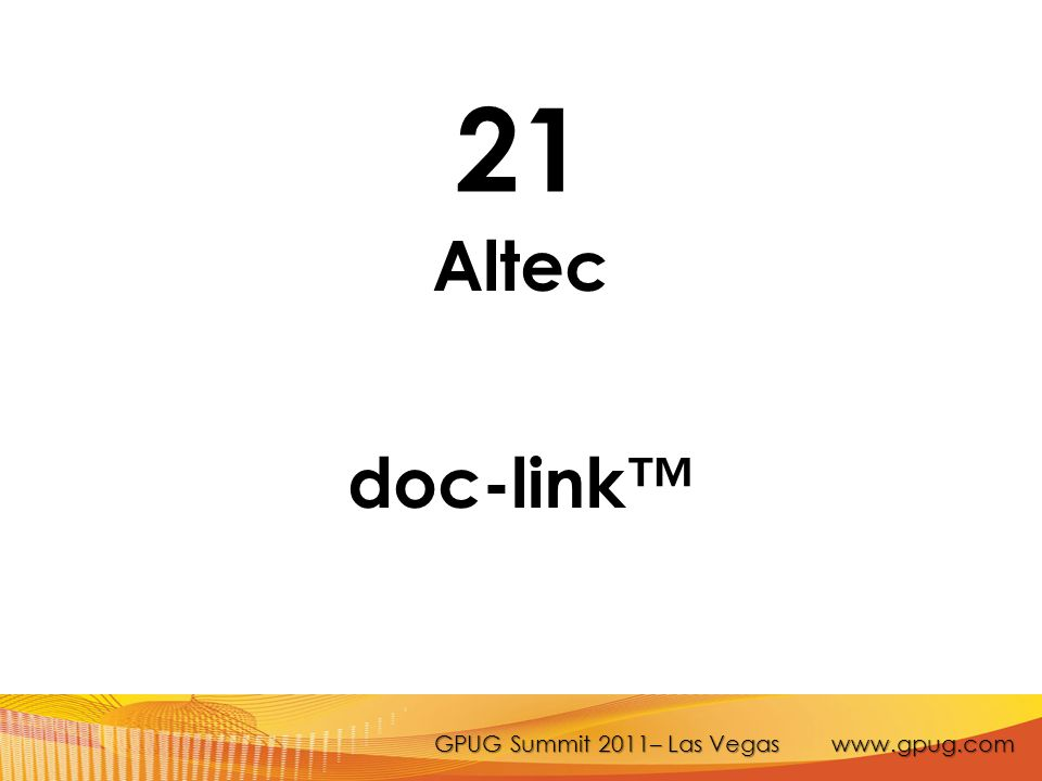 GPUG Summit 2011– Las Vegas www.gpug.com 21 Altec doc-link™