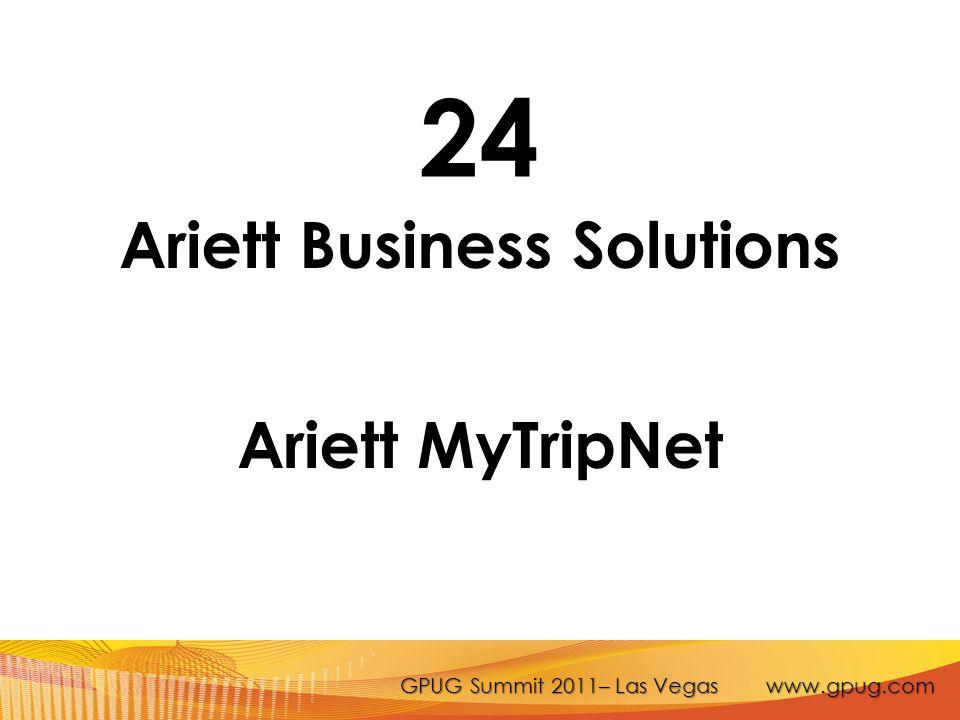 GPUG Summit 2011– Las Vegas www.gpug.com 24 Ariett Business Solutions Ariett MyTripNet