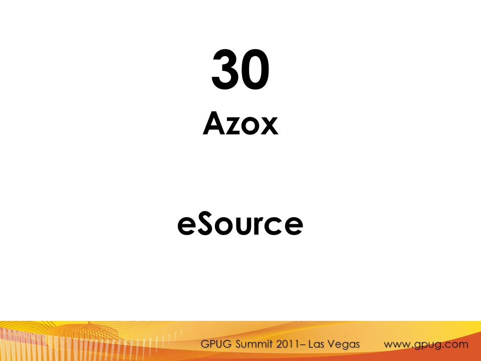 GPUG Summit 2011– Las Vegas www.gpug.com 30 Azox eSource