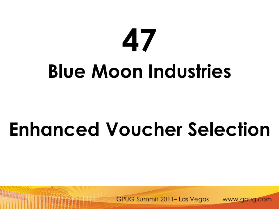 GPUG Summit 2011– Las Vegas www.gpug.com 47 Blue Moon Industries Enhanced Voucher Selection