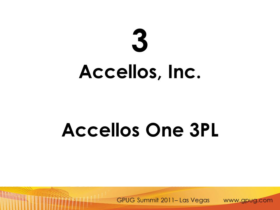 GPUG Summit 2011– Las Vegas www.gpug.com 3 Accellos, Inc. Accellos One 3PL