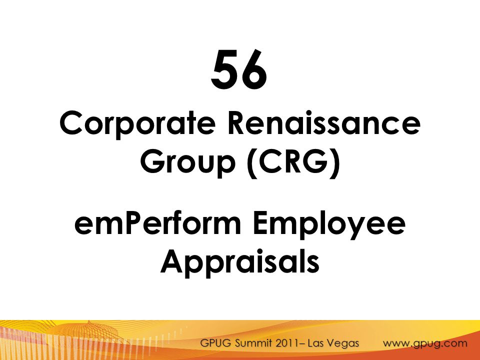 GPUG Summit 2011– Las Vegas www.gpug.com 56 Corporate Renaissance Group (CRG) emPerform Employee Appraisals