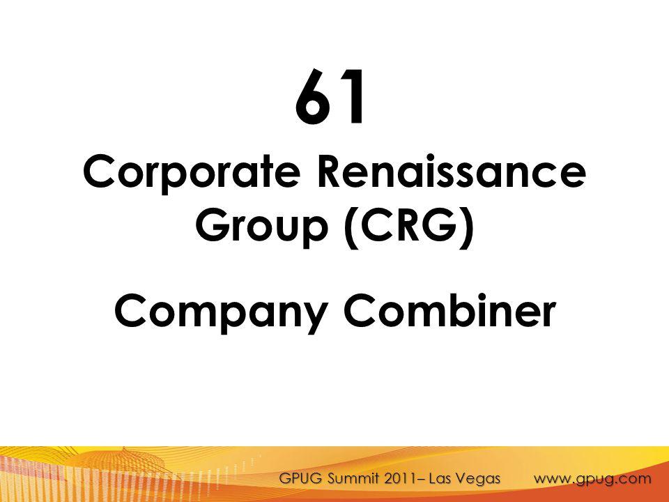GPUG Summit 2011– Las Vegas www.gpug.com 61 Corporate Renaissance Group (CRG) Company Combiner