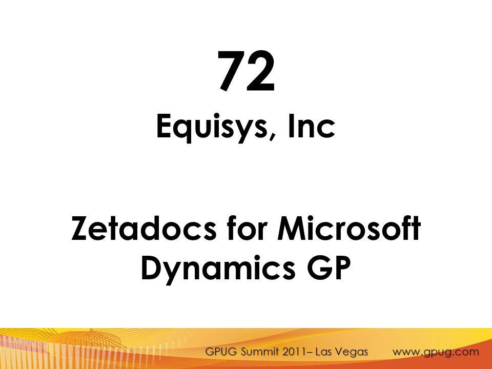 GPUG Summit 2011– Las Vegas www.gpug.com 72 Equisys, Inc Zetadocs for Microsoft Dynamics GP
