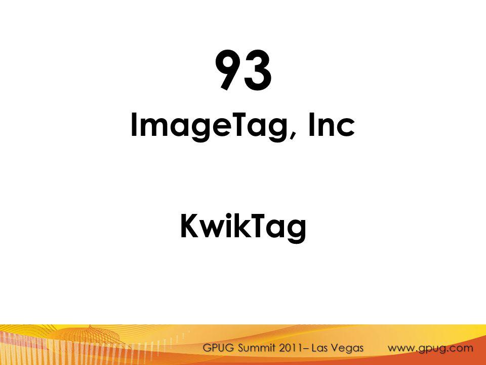 GPUG Summit 2011– Las Vegas www.gpug.com 93 ImageTag, Inc KwikTag