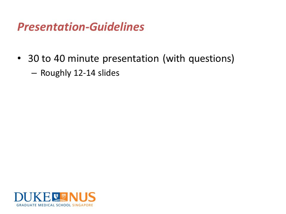 Presentation-Guidelines 30 to 40 minute presentation (with questions) – Roughly 12-14 slides