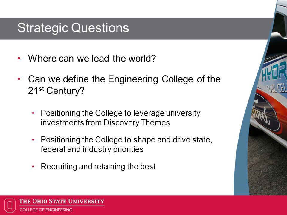 Strategic Answers Attract world-class scholars and students Support through novel external funding streams Build on OSU strengths and Battelle/industry partnerships Manage challenges