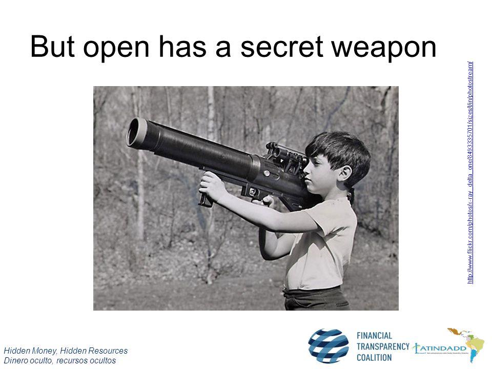 Hidden Money, Hidden Resources Dinero oculto, recursos ocultos But open has a secret weapon http://www.flickr.com/photos/x-ray_delta_one/8493335701/si