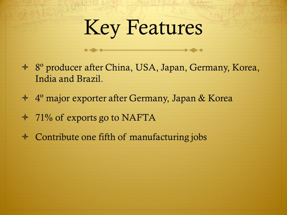 Key Features  8º producer after China, USA, Japan, Germany, Korea, India and Brazil.