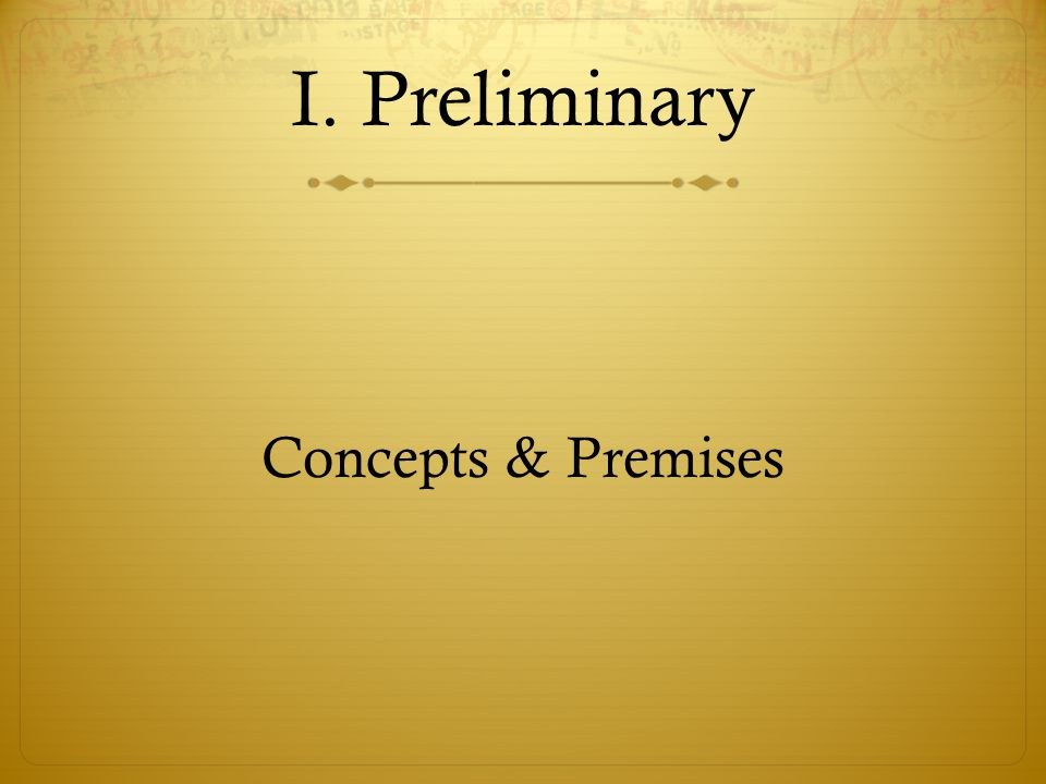 I. Preliminary Concepts & Premises