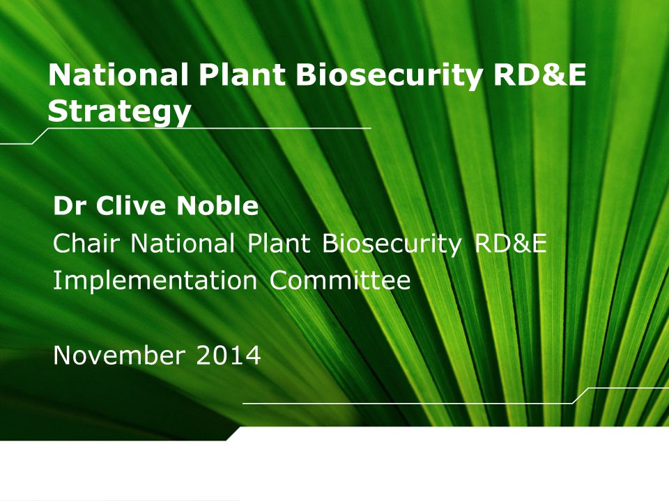 National Plant Biosecurity RD&E Strategy Dr Clive Noble Chair National Plant Biosecurity RD&E Implementation Committee November 2014