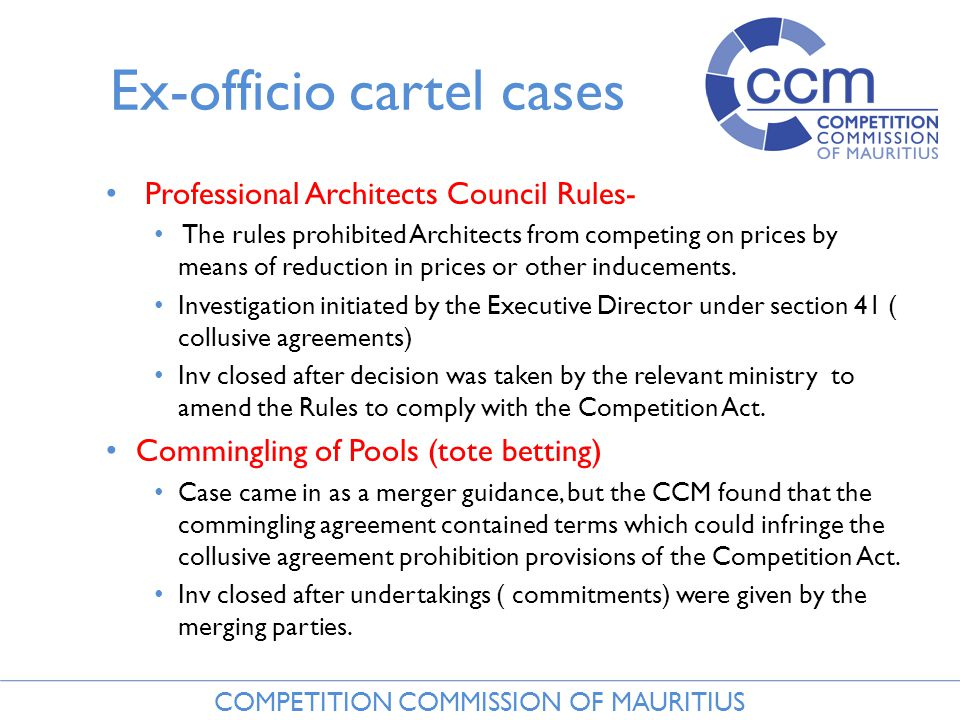 COMPETITION COMMISSION OF MAURITIUS Ex-officio cartel cases Professional Architects Council Rules- The rules prohibited Architects from competing on prices by means of reduction in prices or other inducements.