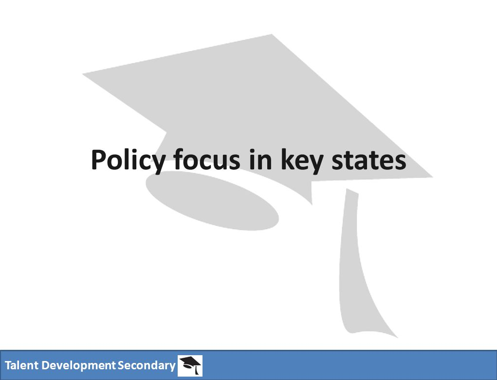 Talent Development Secondary Policy focus in key states