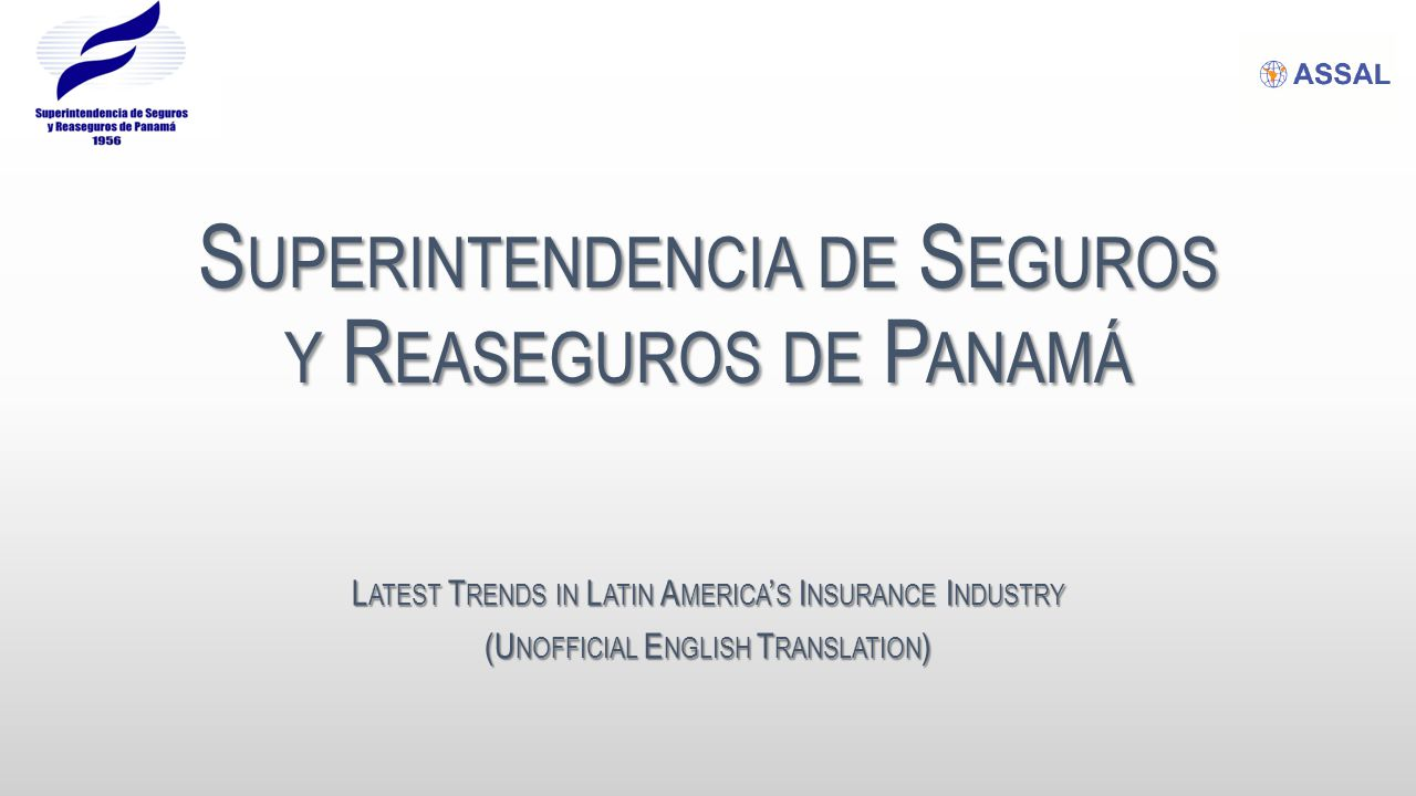 S UPERINTENDENCIA DE S EGUROS Y R EASEGUROS DE P ANAMÁ L ATEST T RENDS IN L ATIN A MERICA ' S I NSURANCE I NDUSTRY (U NOFFICIAL E NGLISH T RANSLATION )