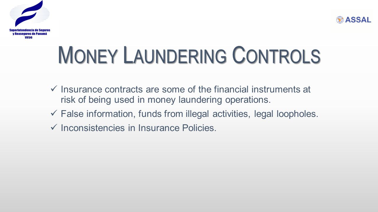 M ONEY L AUNDERING C ONTROLS Insurance contracts are some of the financial instruments at risk of being used in money laundering operations. False inf