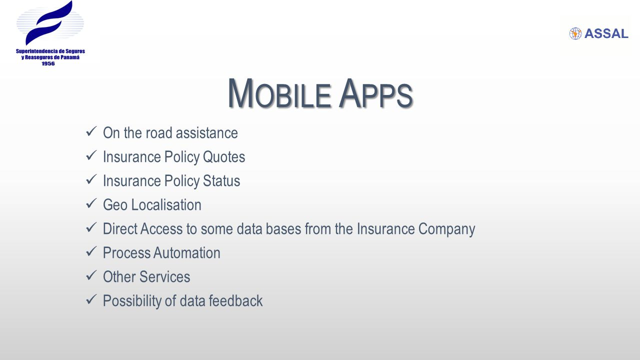 M OBILE A PPS On the road assistance Insurance Policy Quotes Insurance Policy Status Geo Localisation Direct Access to some data bases from the Insura