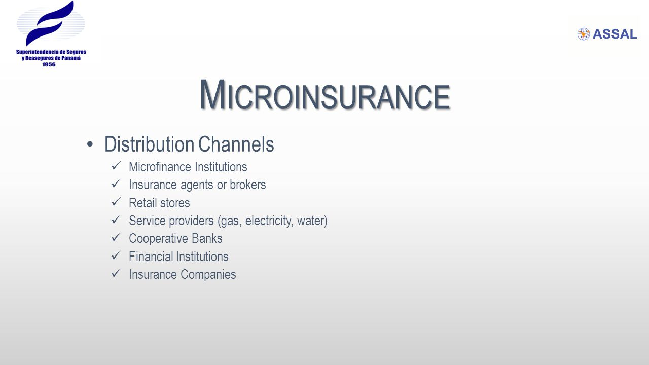 M ICROINSURANCE Barriers to implementation A high Minimum Capital Requirement Not knowing who is properly authorised to sell the product Very strict reporting required by law Confusing legislation by which the legal provisions are unclear