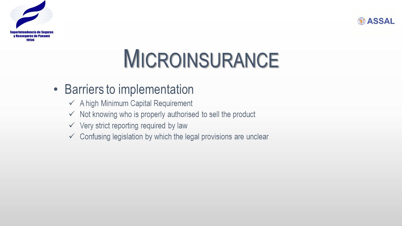 M ICROINSURANCE Latin American countries where Microinsurance products are being marketed: Brazil Mexico Peru Guatemala Colombia Bolivia Venezuela Panama