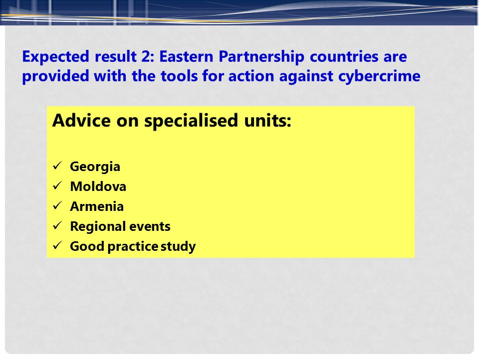 Expected result 2: Eastern Partnership countries are provided with the tools for action against cybercrime Advice on specialised units: Georgia Moldov