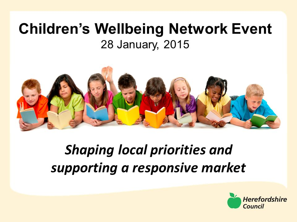 Children's Wellbeing Network Event 28 January, 2015 Shaping local priorities and supporting a responsive market