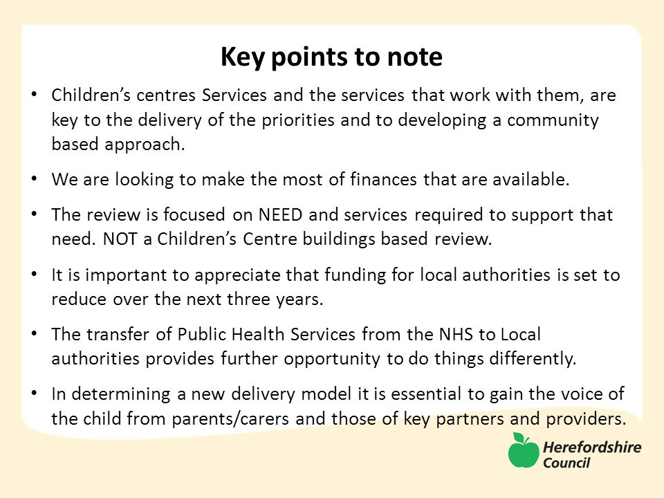 Children's centres Services and the services that work with them, are key to the delivery of the priorities and to developing a community based approach.